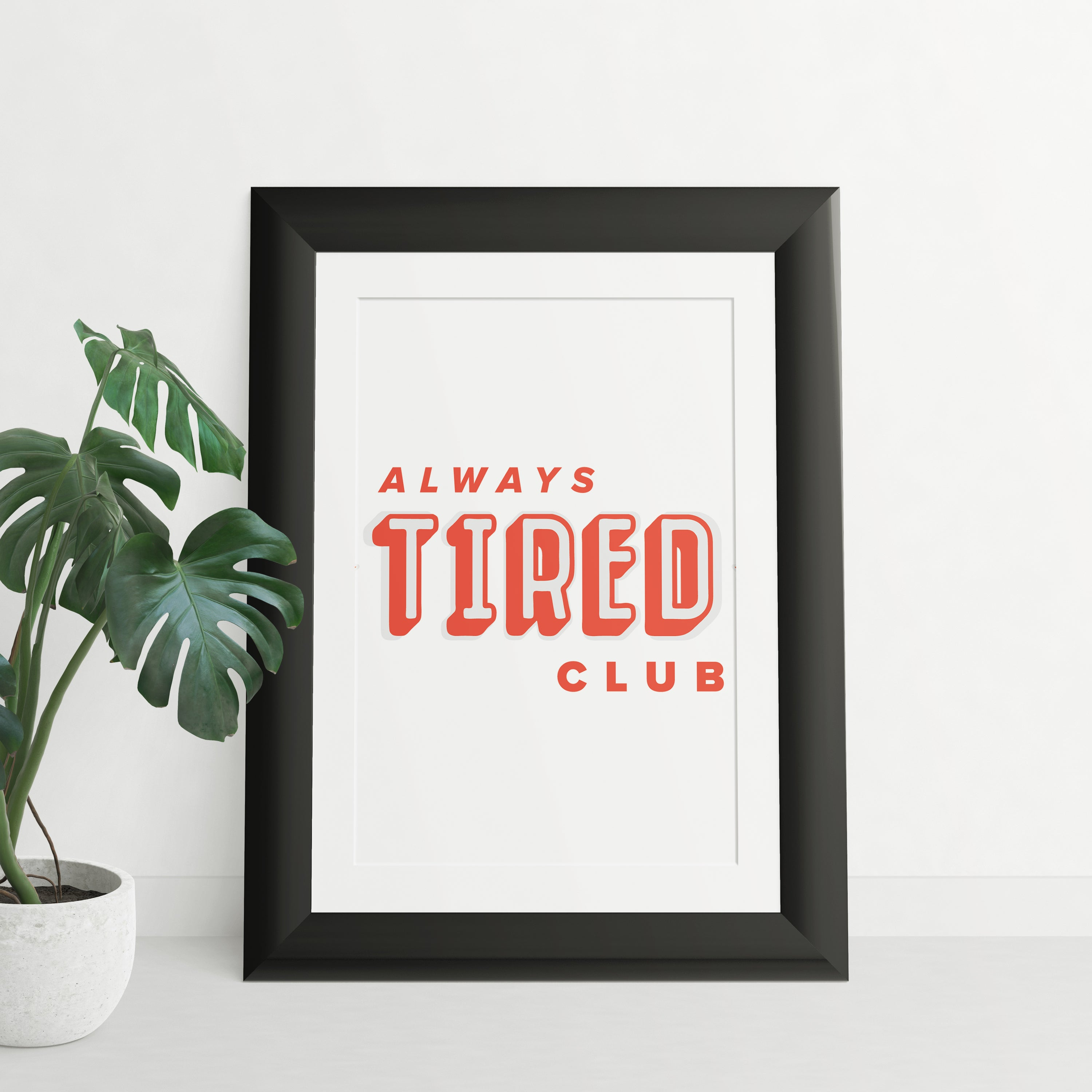 Alway's Tired Club - Art Print