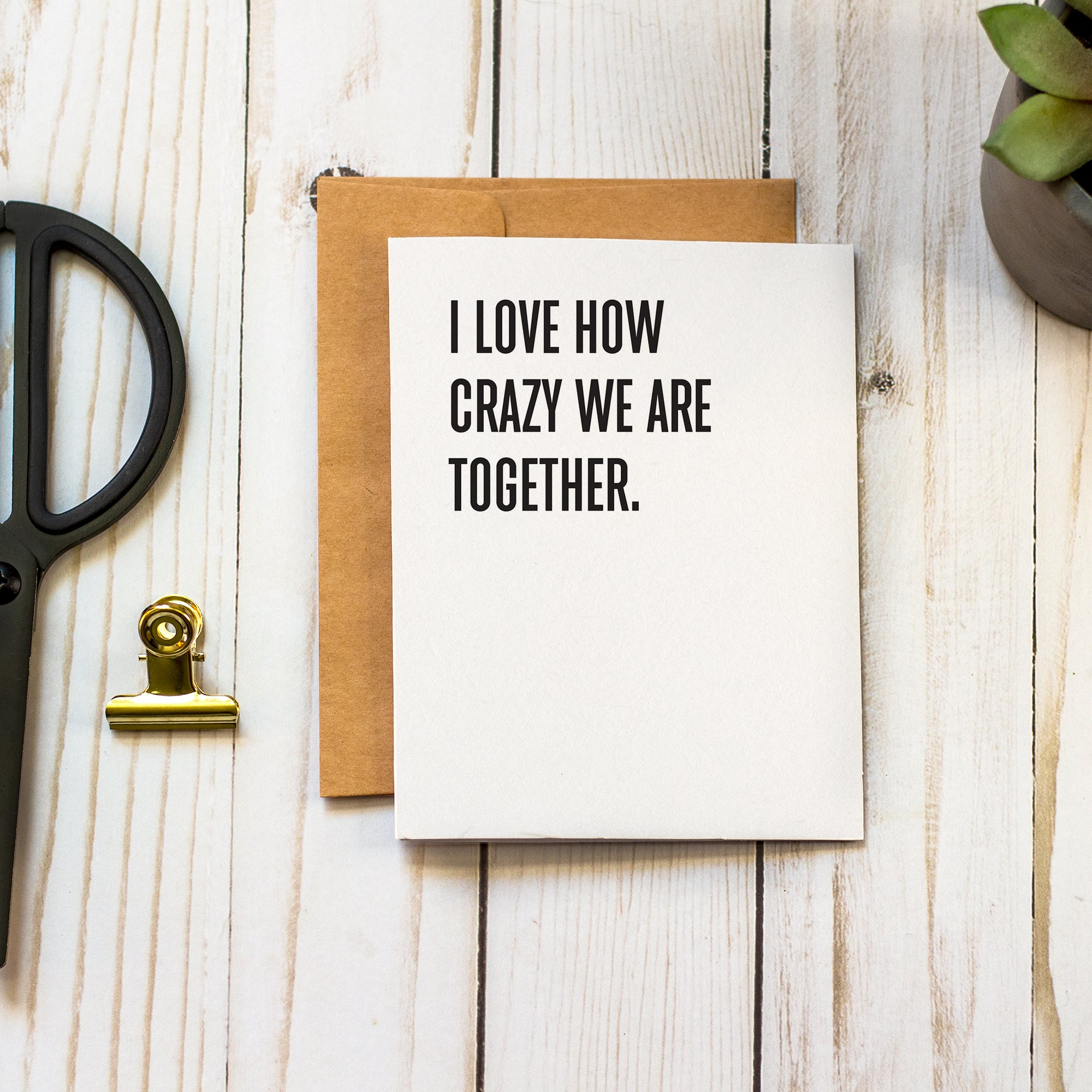 I Love How Crazy We Are Together - Greeting Card