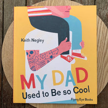 Load image into Gallery viewer, My Dad Used To Be So Cool - Keith Negley