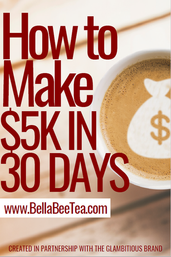How to make $5K in 30 days E-book - Bella Bee Tea