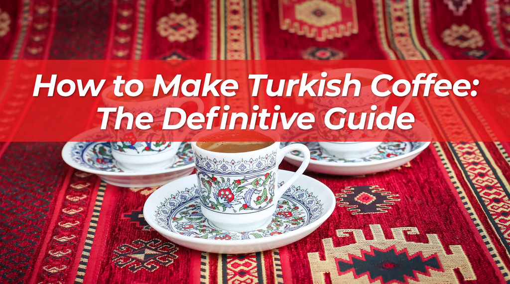 How To Make Turkish Coffee | The Definitive Guide