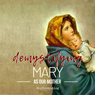 Demystifying Mary as Our Mother