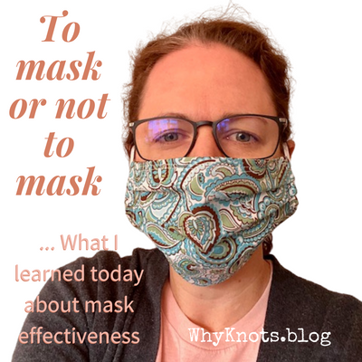 To Mask or Not to Mask ... What what I learned today about mask effectiveness