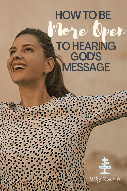 How to Be More Open to Hearing God's Message; Why Knots Blog; Knots of Grace