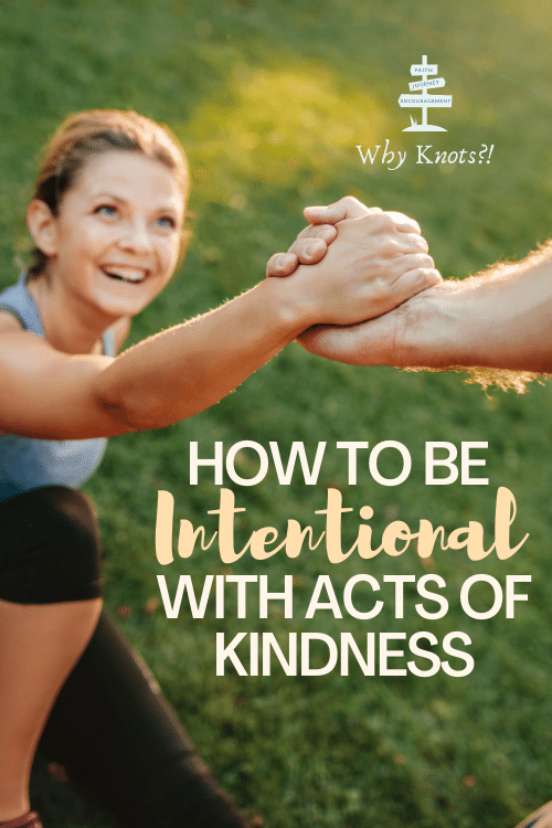 How to Be Intentional with Acts of Kindness; Why Knots Blog