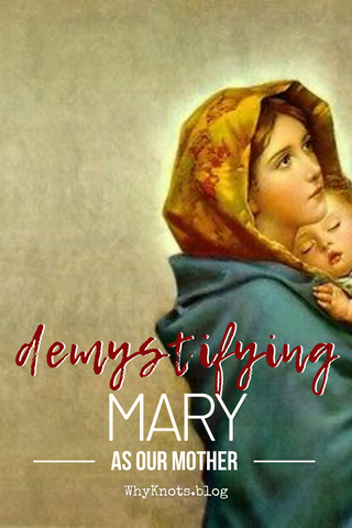 Demystifying Mary as our Mother Why Knots Blog Knots of Grace