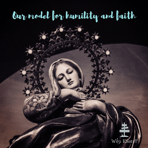 Learn from Mary Humility and Faith Why Knots Blog