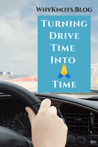 Turning Drive Time into Prayer Time Why Knots Blog