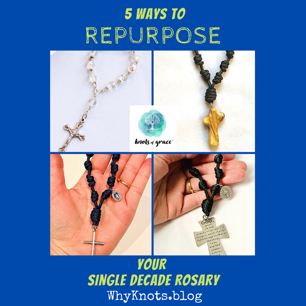 Why Knots Blog Knots of Grace 5 Ways to Repurpose Your Single Decade Rosary