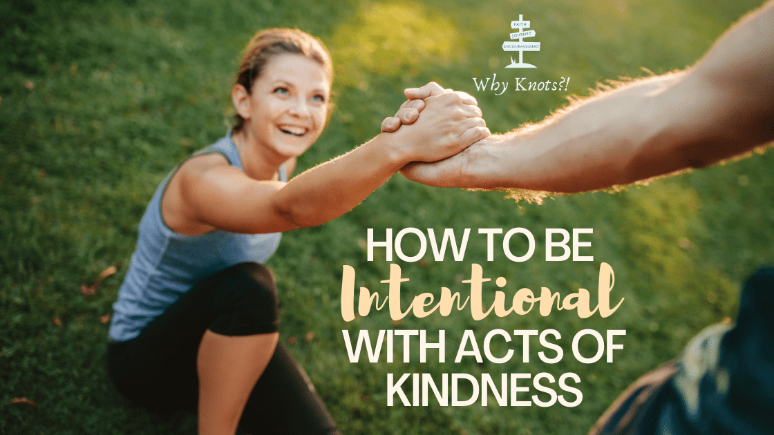 How to Be Intentional with Acts of Kindness; Knots of Grace; Why Knots Blog