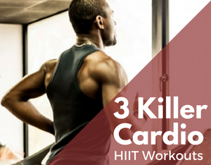 3 KILLER CARDIO WORKOUTS