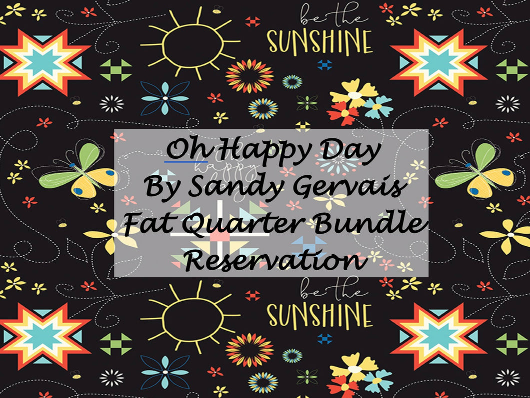 Oh Happy Day by Sandy Gervais - Fat Quarter Bundle RESERVATION