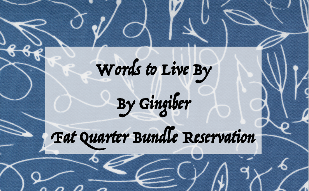 Words to Live By by Gingiber - Fat Quarter Bundle RESERVATION