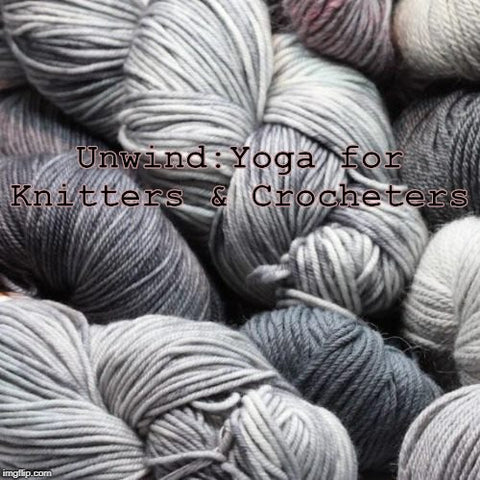Unwind: Yoga for Knitters  2/25/20 6 pm