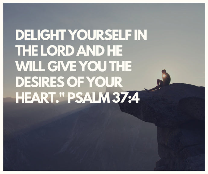 Delight In Him - Psalm 37:4
