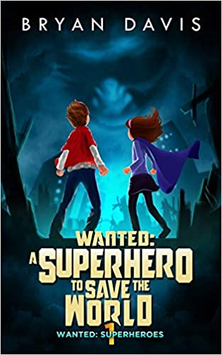 Wanted: A Superhero to Save the World - Volume 1 (Bryan Davis)