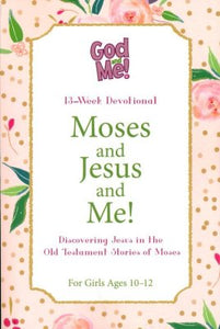Moses and Jesus and Me: Discovering Jesus in the OT Stories of Moses (for Girls Ages 10-12)