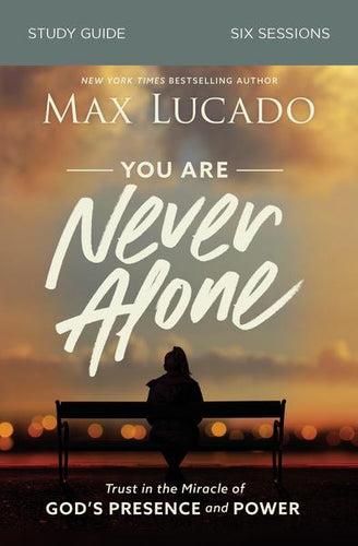 You Are Never Alone Study Guide: Trust in the Miracle of God's Presence and Power (Lucado)