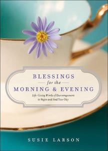 Blessings for the Morning and Evening by Susie Larson
