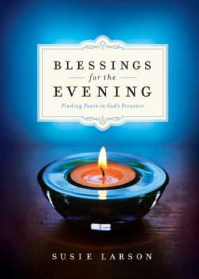 Blessings for the Evening : Finding Peace in God's Presence by Susie Larson