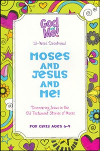 Moses and Jesus and Me: Discovering Jesus in the OT Stories of Moses (for Girls Ages 6-9)