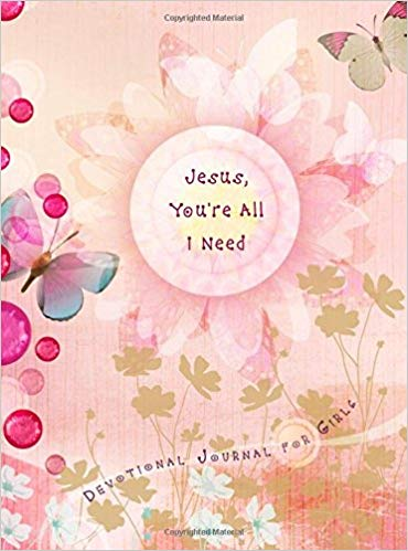 Jesus, You're All I Need - Devotional Journal for Girls