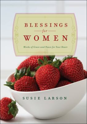 Blessings For Women: Words of Grace and Peace For Your Heart by Susie Larson