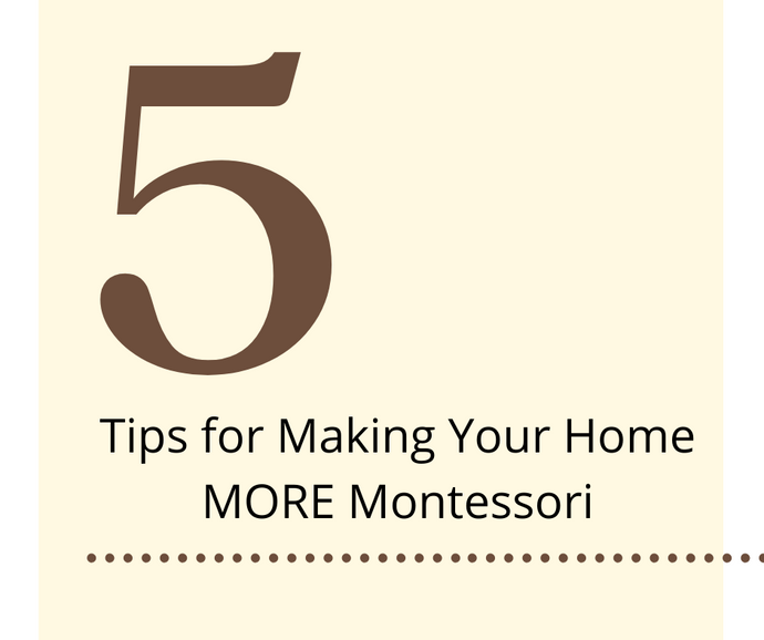 5 Tips for Making Your Home MORE Montessori