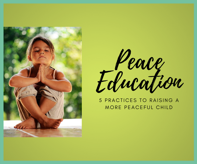 Peace Education: 5 Practices To Raising A More Peaceful Child