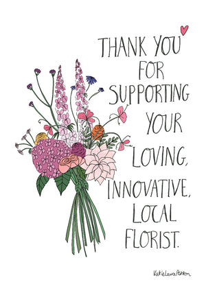 Thank You For Supporting Your Local Florist Poster