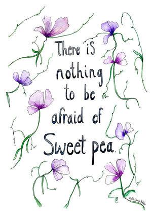 There is nothing to be afraid of Sweet Pea