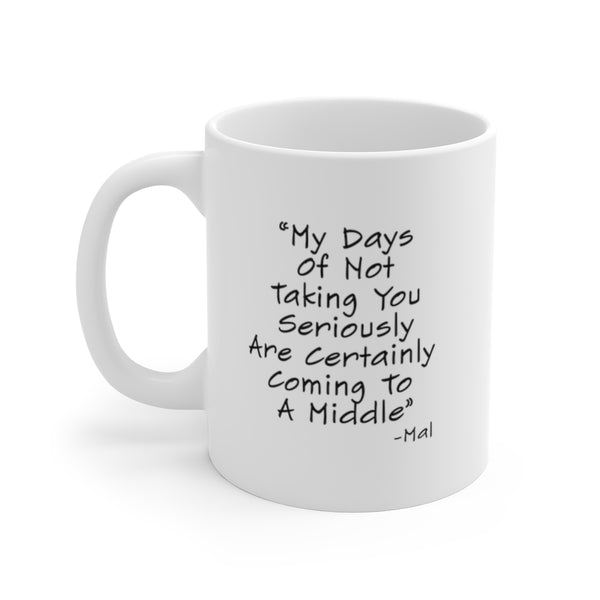 My Days Of Not Taking You Seriously White Ceramic Mug