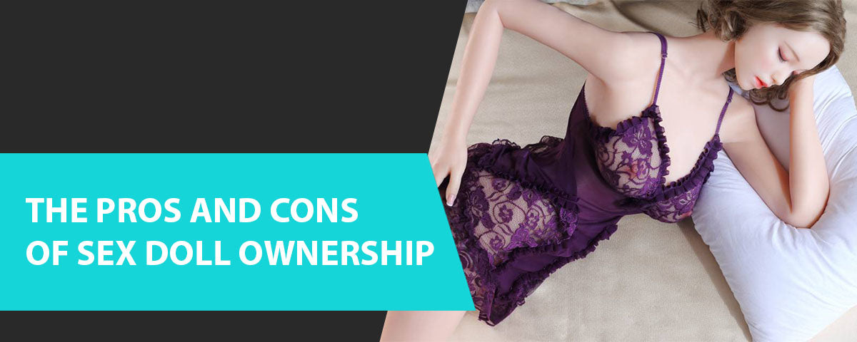 The Pros and cons of sex doll ownership