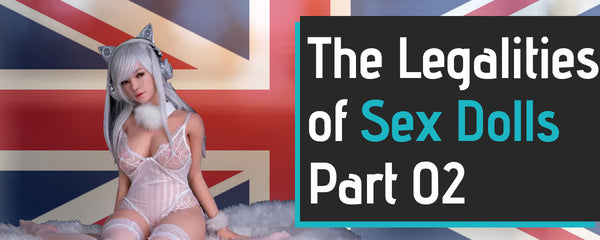 The Legalities Of Sex Dolls – Part 2