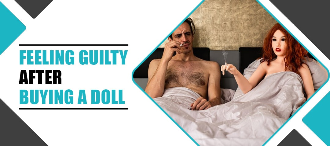 Consumer Guilt After Buying A Sex Doll