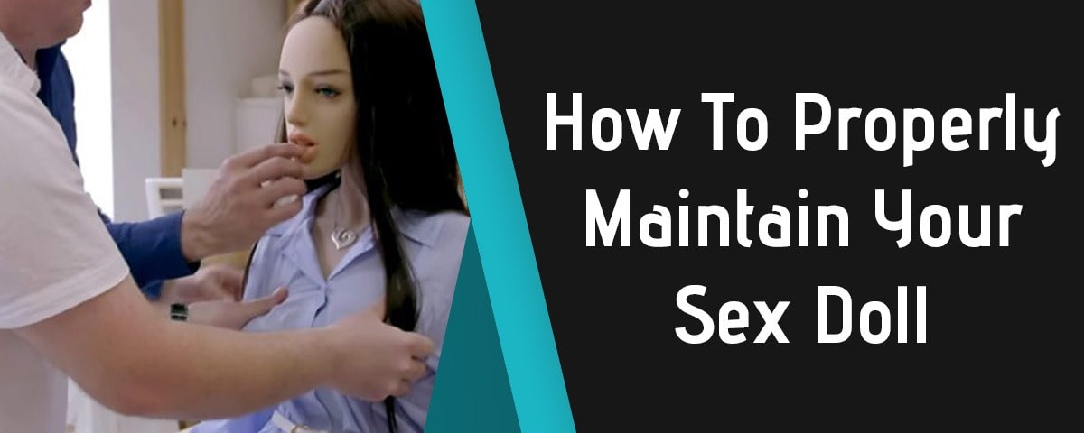 How To Properly Maintain Your Sex doll