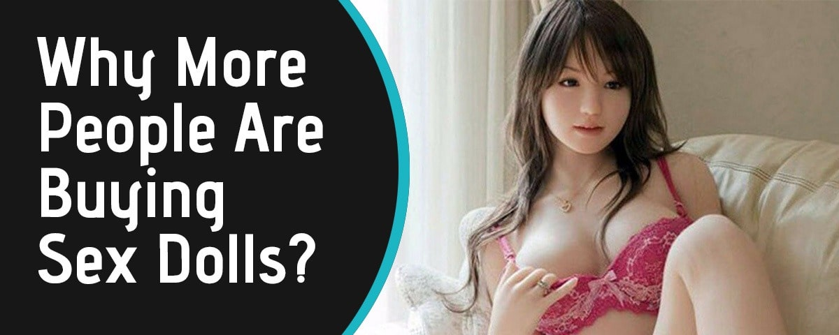 Why More People Are Buying Sex Dolls
