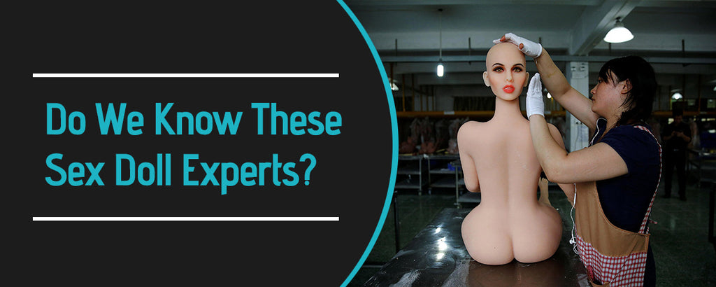 Do We Know These Sex Doll Experts?