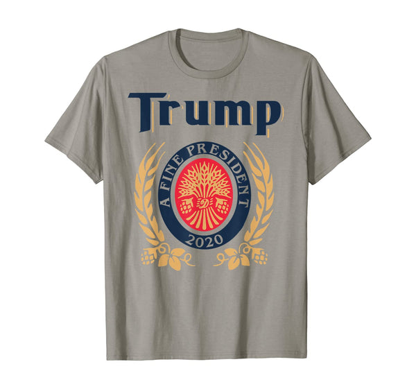 TRUMP A FINE PRESIDENT 2020 Beer Lover  T-Shirt