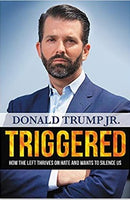 Triggered: How the Left Thrives on Hate and Wants to Silence Us Hardcover Donald Trump Jr Book