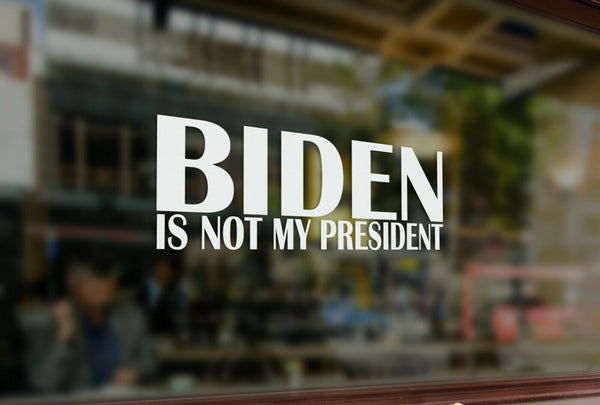 Biden Is Not My President - Decal Sticker - High Quality