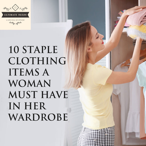 10 Staple Clothing Items a Woman Must Have In Her Wardrobe