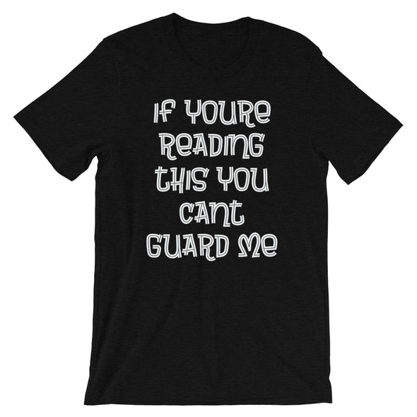 Can't Guard Me T-Shirt