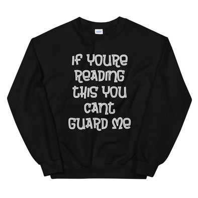 Can't Guard Me Sweatshirt