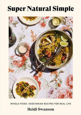 Super Natural Simple: Whole-food, Vegetarian Recipes for Real Life