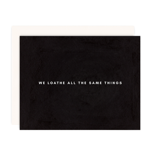 We Loathe All Greeting Card