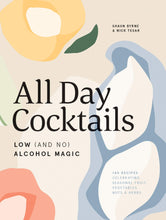 Load image into Gallery viewer, All Day Cocktails: Low (And No) Alcohol Magic