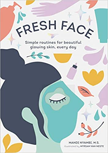 Fresh Face: Simple Routines for Beautiful, Glowing Skin Everyday
