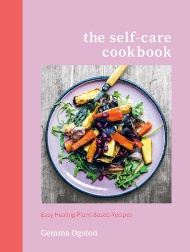 The Self-Care Cookbook: Easy Healing Plant-Based Recipes