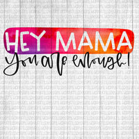 Hey mama you are enough